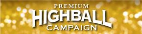 Premium Highball campaign!